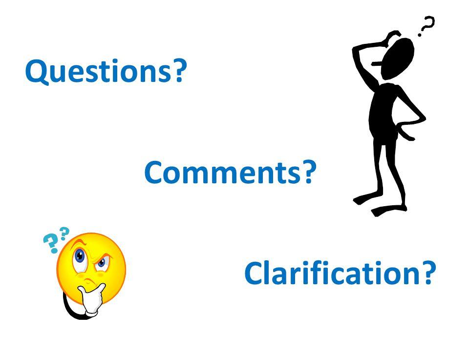 Questions Comments Clarification