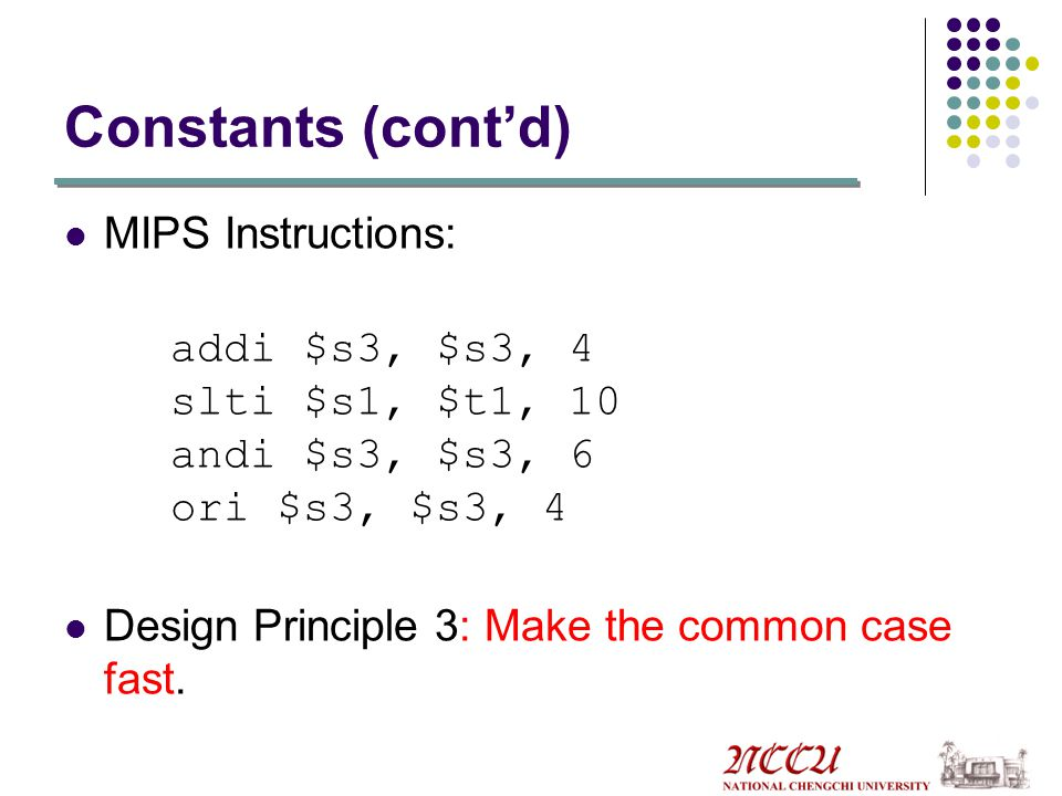 Constants (cont'd) MIPS Instructions: