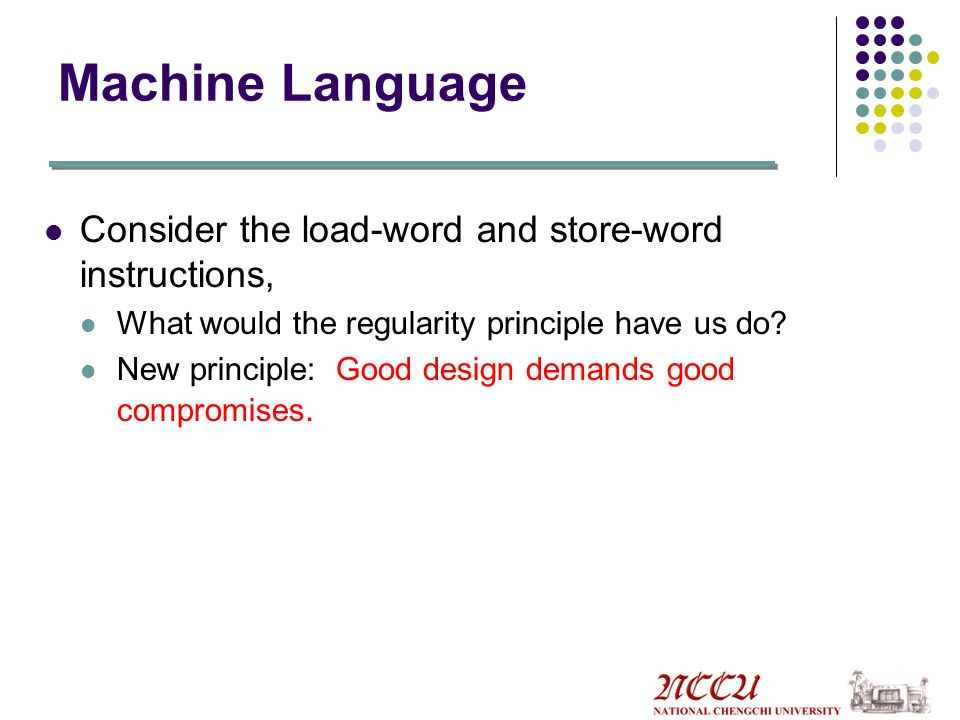 Machine Language Consider the load-word and store-word instructions,