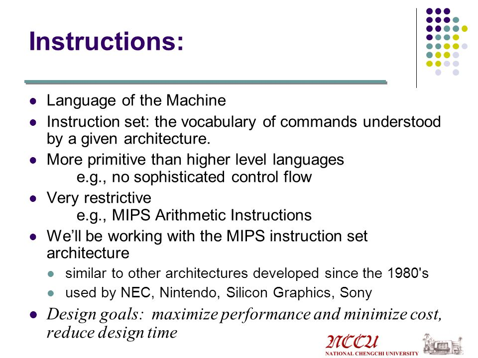 Instructions: Language of the Machine. Instruction set: the vocabulary of commands understood by a given architecture.
