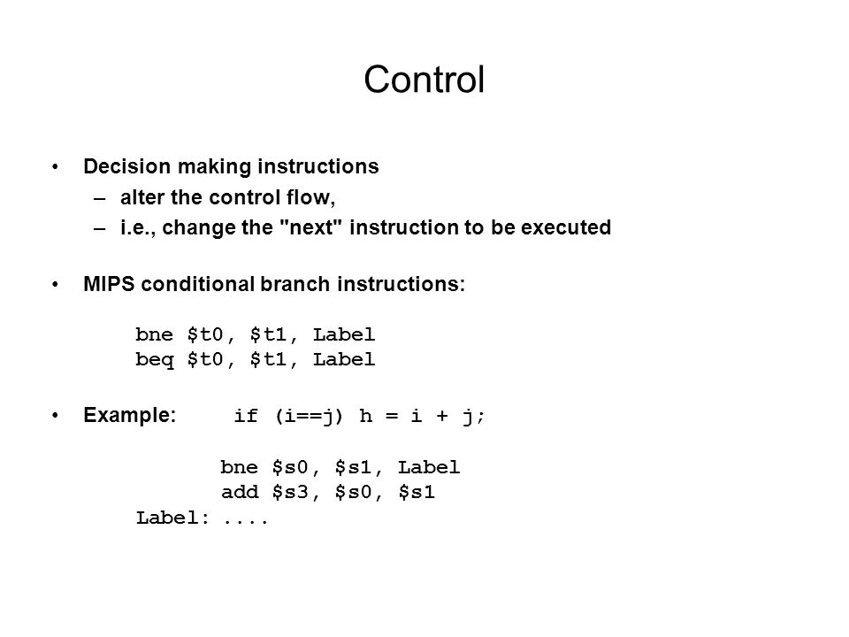Control Decision making instructions alter the control flow,