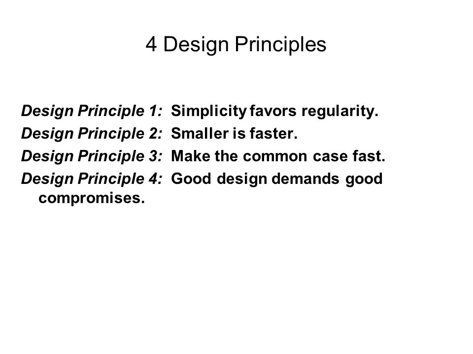 4 Design Principles Design Principle 1: Simplicity favors regularity.
