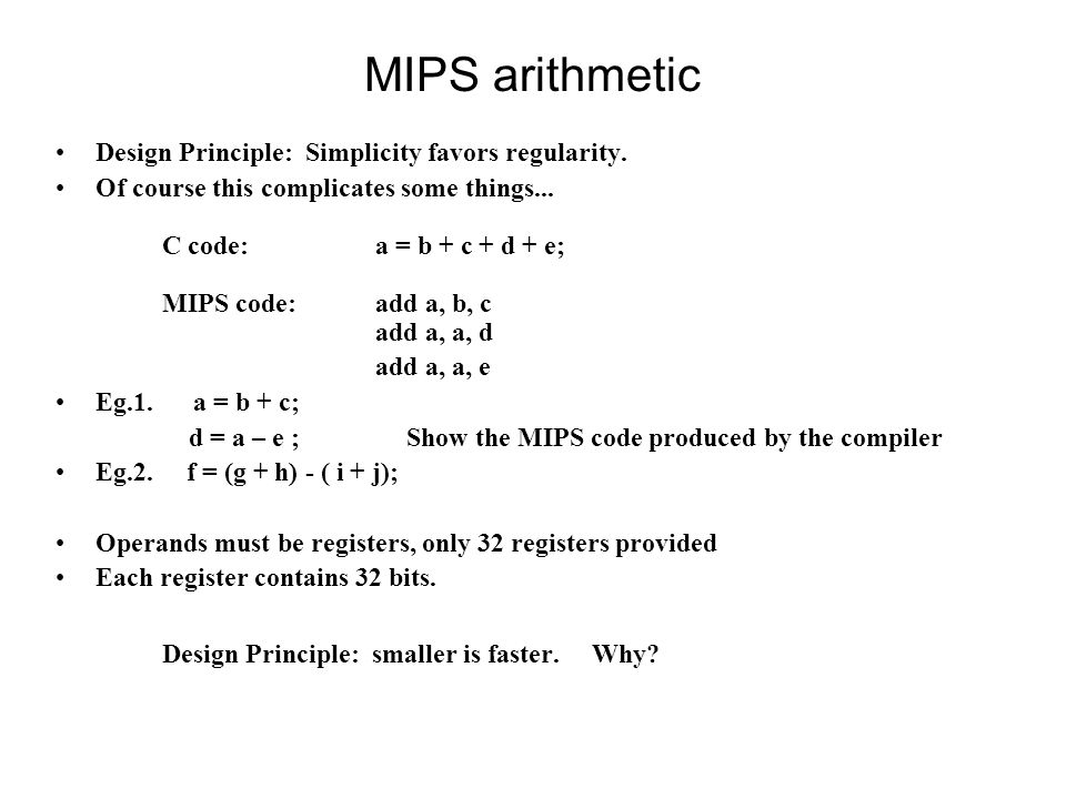 MIPS arithmetic Design Principle: Simplicity favors regularity.