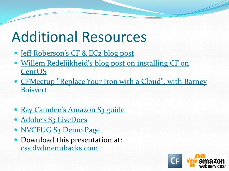 Additional Resources Jeff Roberson's CF & EC2 blog post