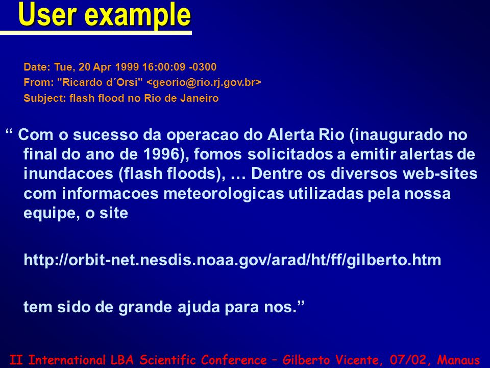 User example Date: Tue, 20 Apr 1999 16:00:09 -0300. From: Ricardo d´Orsi <georio@rio.rj.gov.br> Subject: flash flood no Rio de Janeiro.