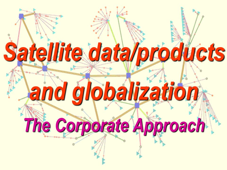 Satellite data/products and globalization The Corporate Approach