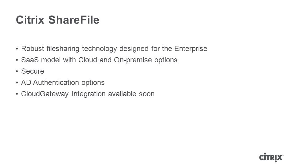 Citrix ShareFile Robust filesharing technology designed for the Enterprise. SaaS model with Cloud and On-premise options.