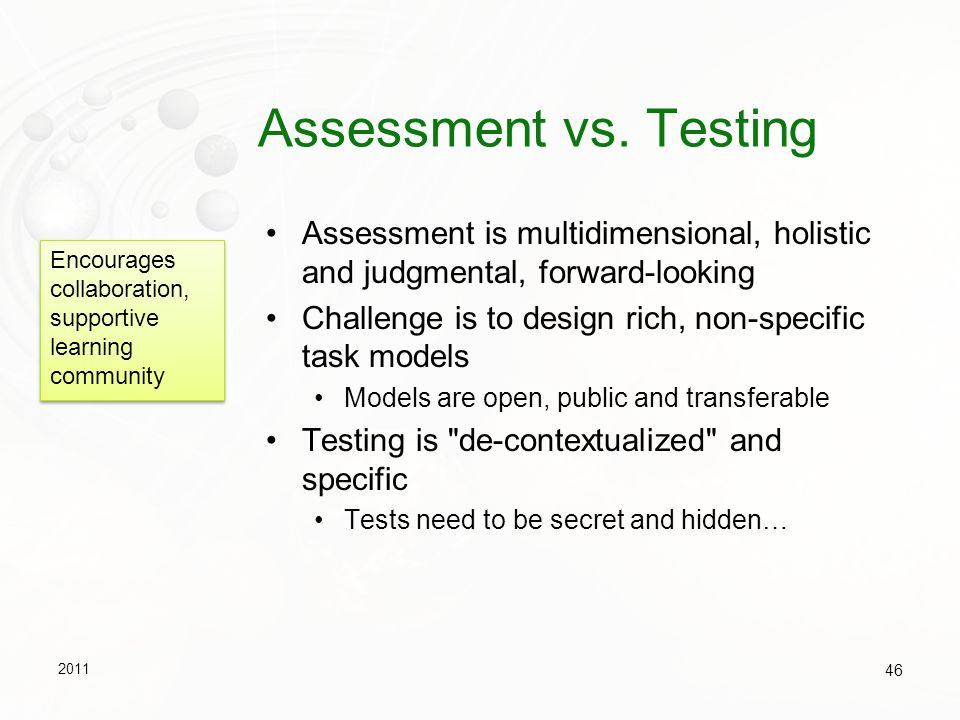Assessment vs. Testing Assessment is multidimensional, holistic and judgmental, forward-looking.