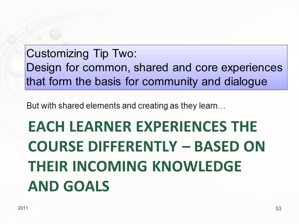 Customizing Tip Two: Design for common, shared and core experiences. that form the basis for community and dialogue.