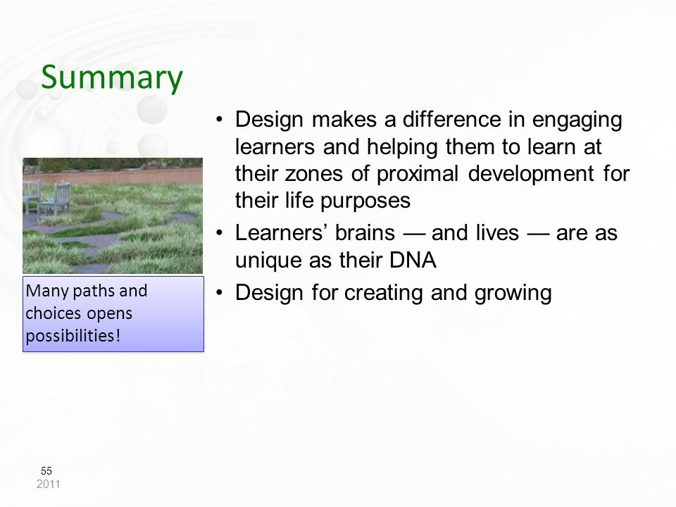 Summary Design makes a difference in engaging learners and helping them to learn at their zones of proximal development for their life purposes.