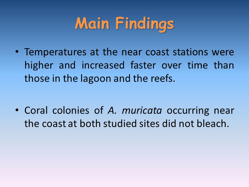 Main Findings Temperatures at the near coast stations were higher and increased faster over time than those in the lagoon and the reefs.