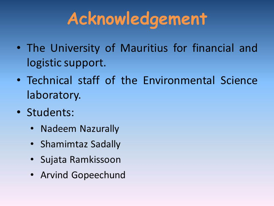 Acknowledgement The University of Mauritius for financial and logistic support. Technical staff of the Environmental Science laboratory.