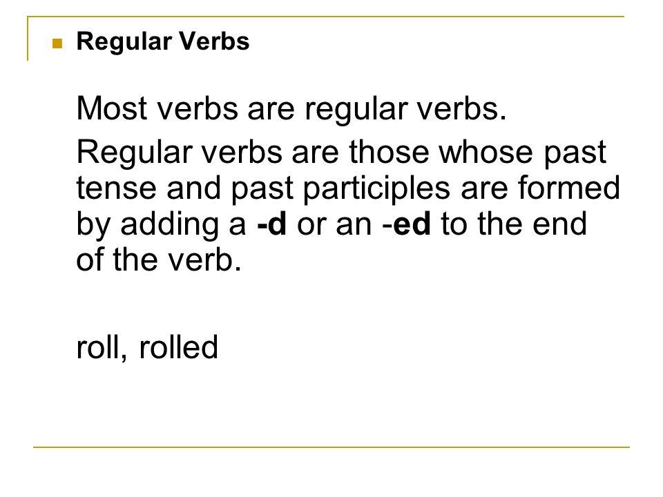 Regular VerbsMost verbs are regular verbs.
