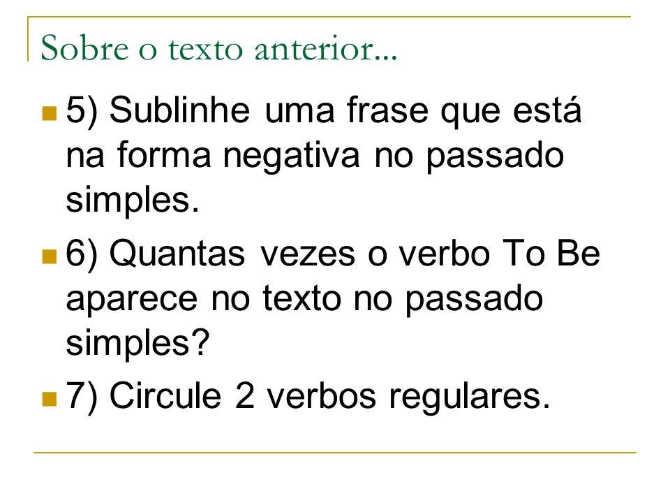Sobre o texto anterior...5) Sublinhe uma frase que está na forma negativa no passado simples.