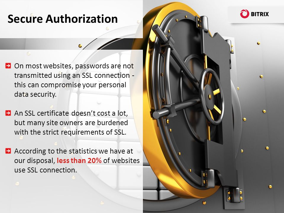 Secure Authorization On most websites, passwords are not transmitted using an SSL connection - this can compromise your personal data security.