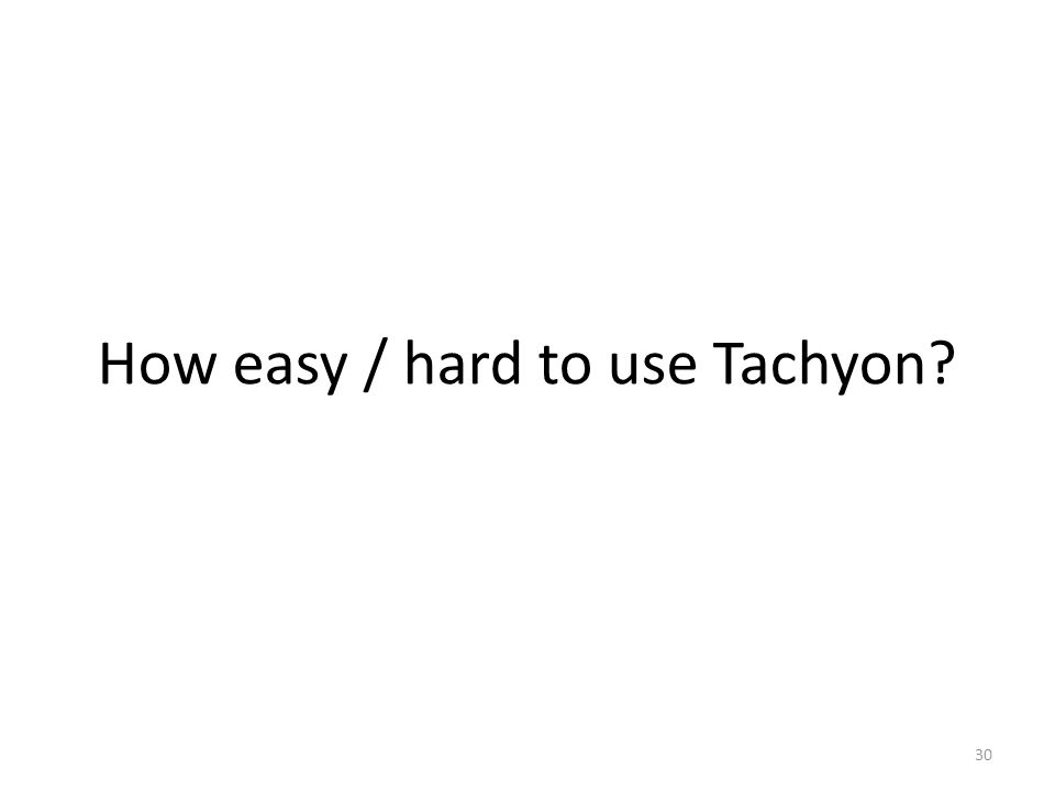 How easy / hard to use Tachyon