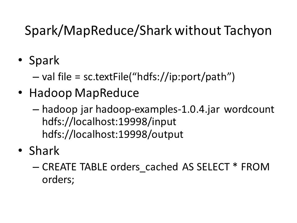 Spark/MapReduce/Shark without Tachyon