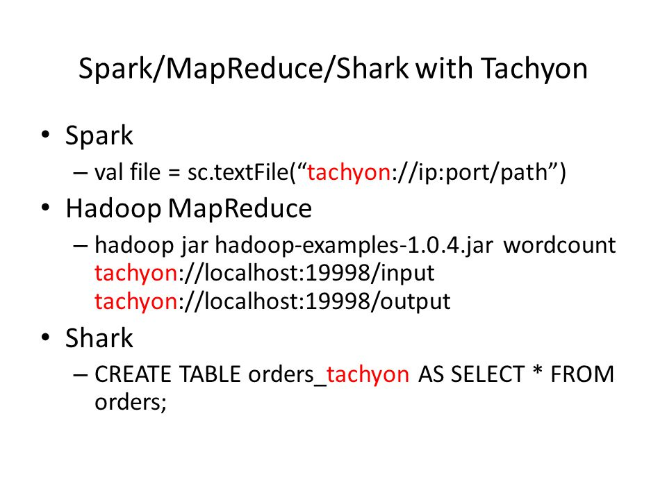 Spark/MapReduce/Shark with Tachyon