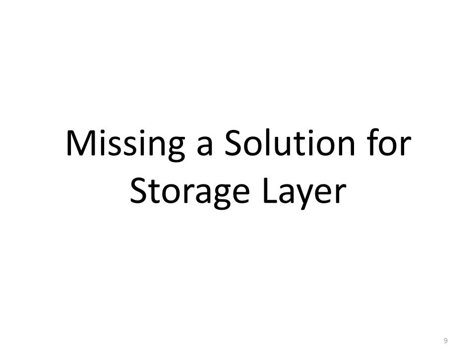 Missing a Solution for Storage Layer