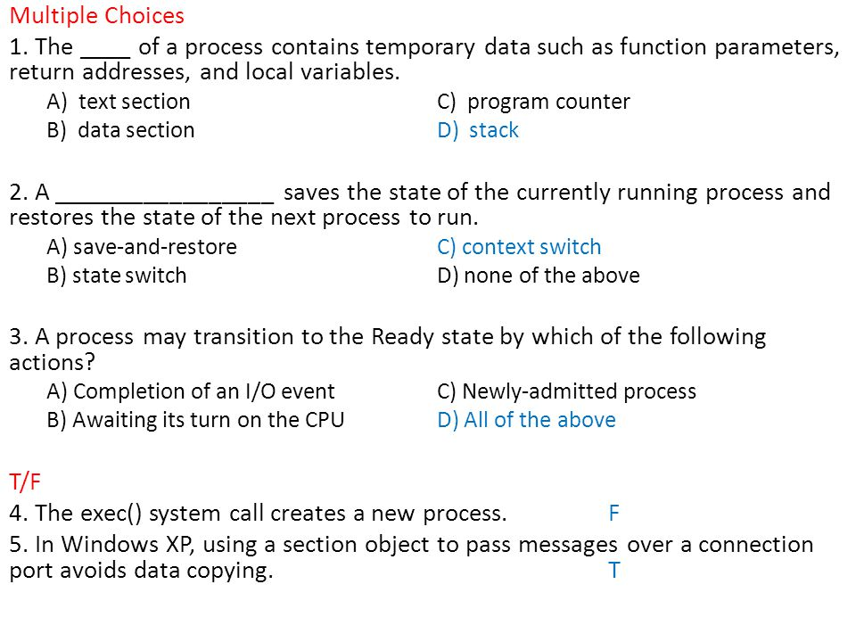 4. The exec() system call creates a new process. F