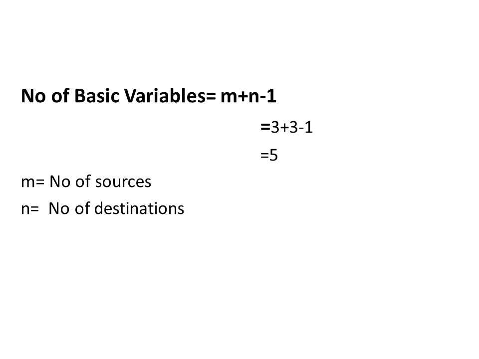 No of Basic Variables= m+n-1 =3+3-1