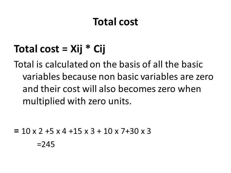 Total cost Total cost = Xij * Cij