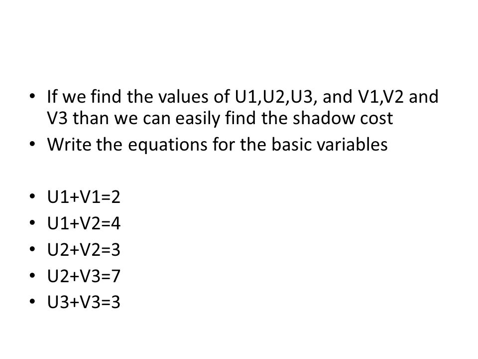 If we find the values of U1,U2,U3, and V1,V2 and V3 than we can easily find the shadow cost
