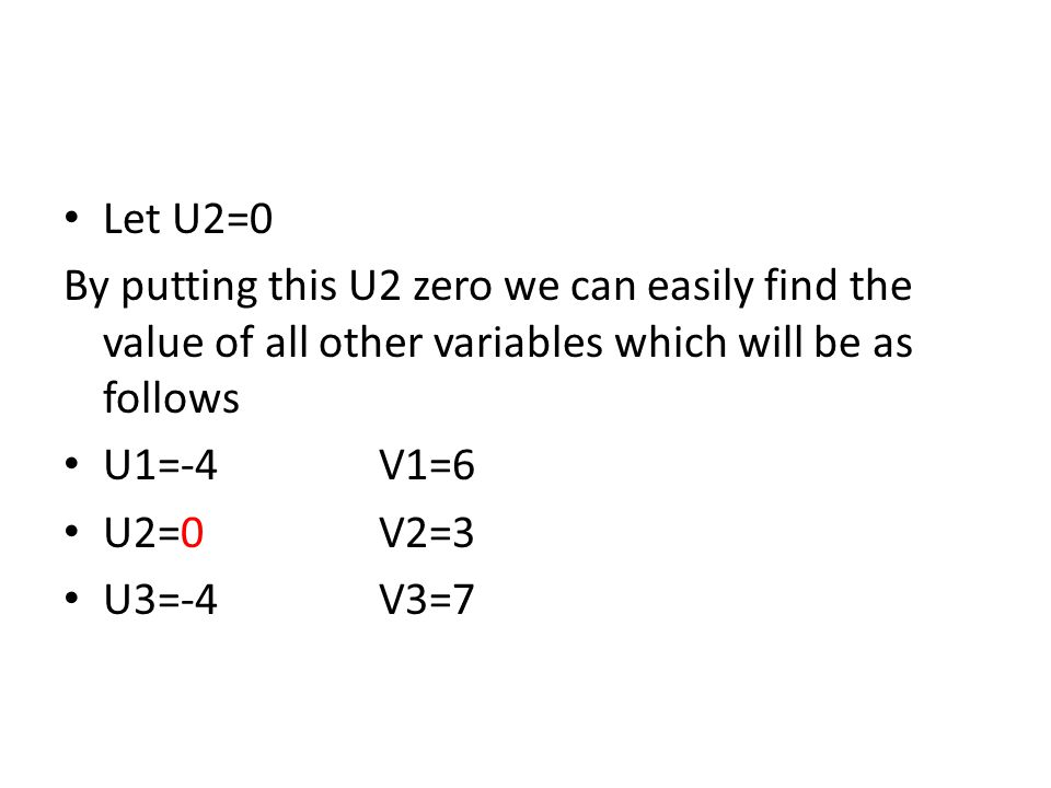 Let U2=0 By putting this U2 zero we can easily find the value of all other variables which will be as follows.