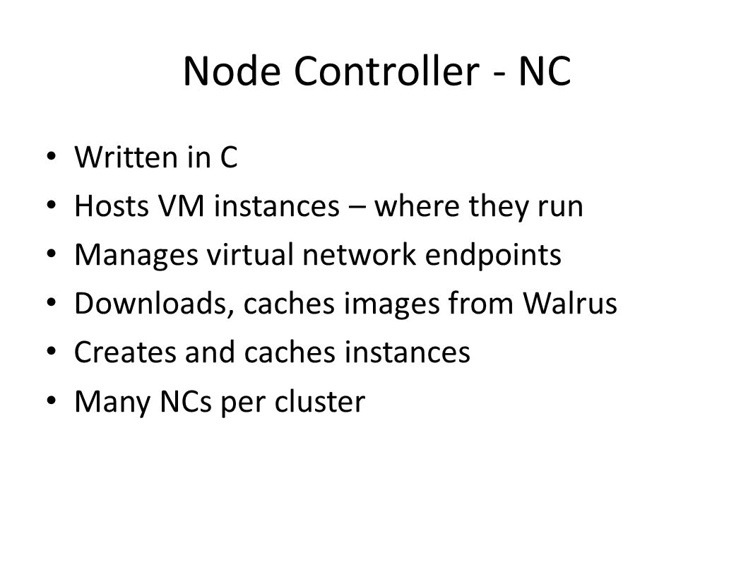 Node Controller - NC Written in C Hosts VM instances – where they run