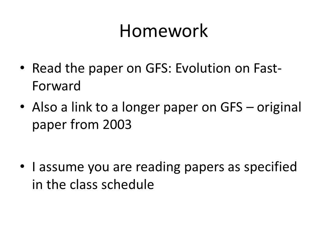 Homework Read the paper on GFS: Evolution on Fast-Forward