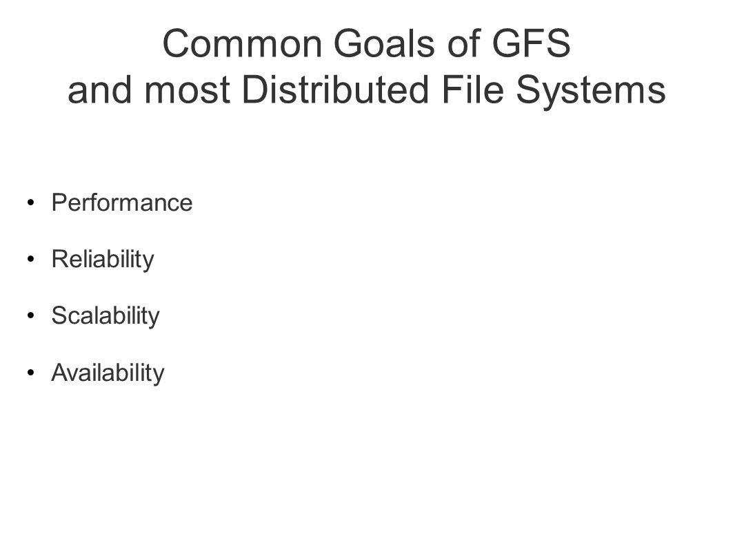 Common Goals of GFS and most Distributed File Systems