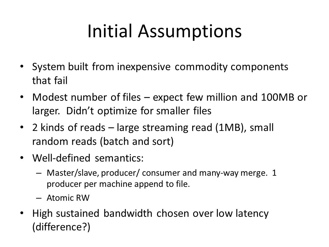 Initial Assumptions System built from inexpensive commodity components that fail.