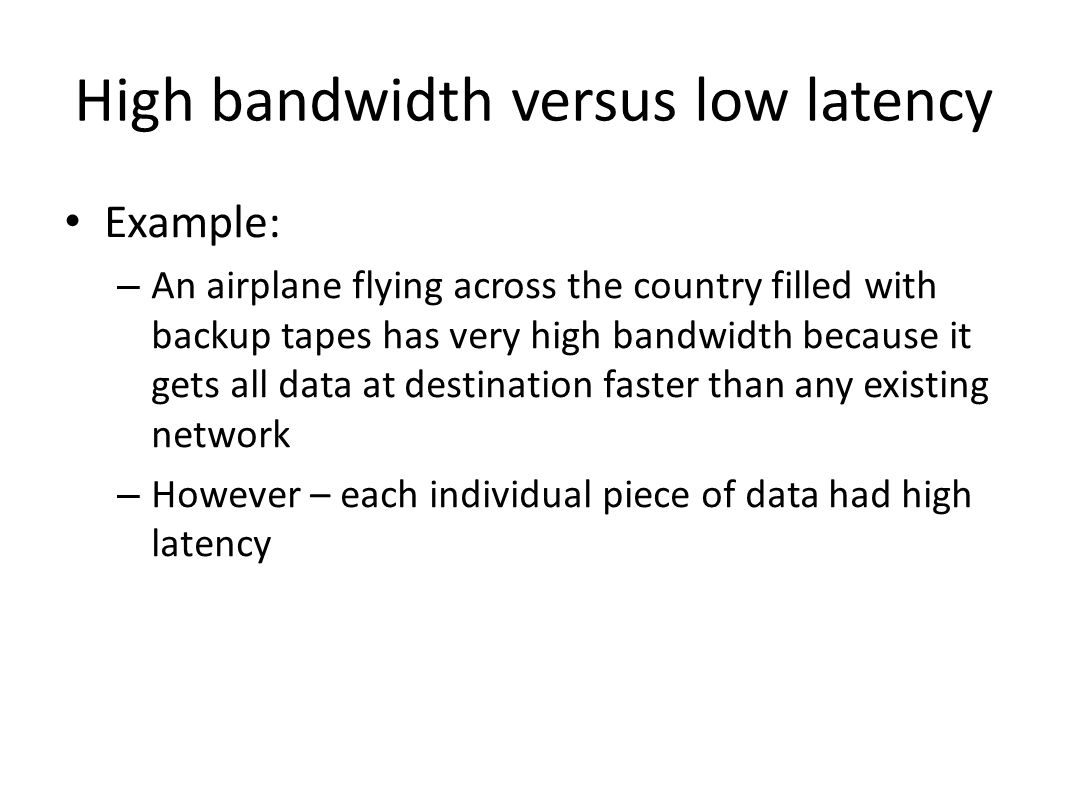 High bandwidth versus low latency