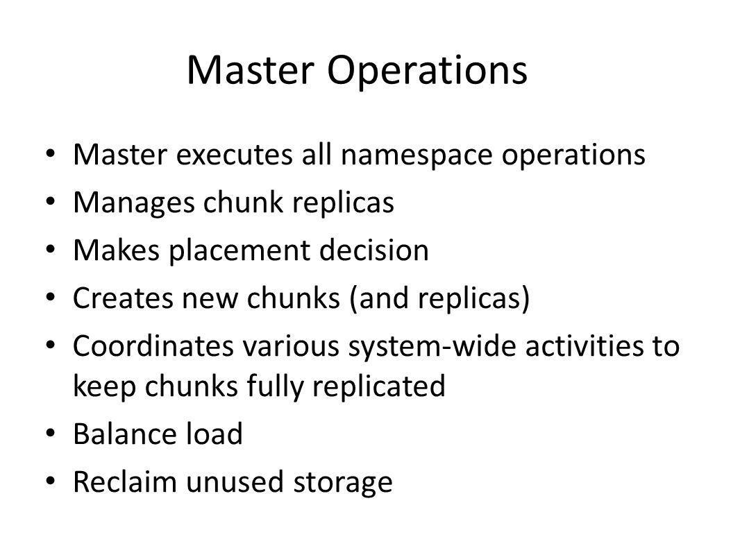 Master Operations Master executes all namespace operations