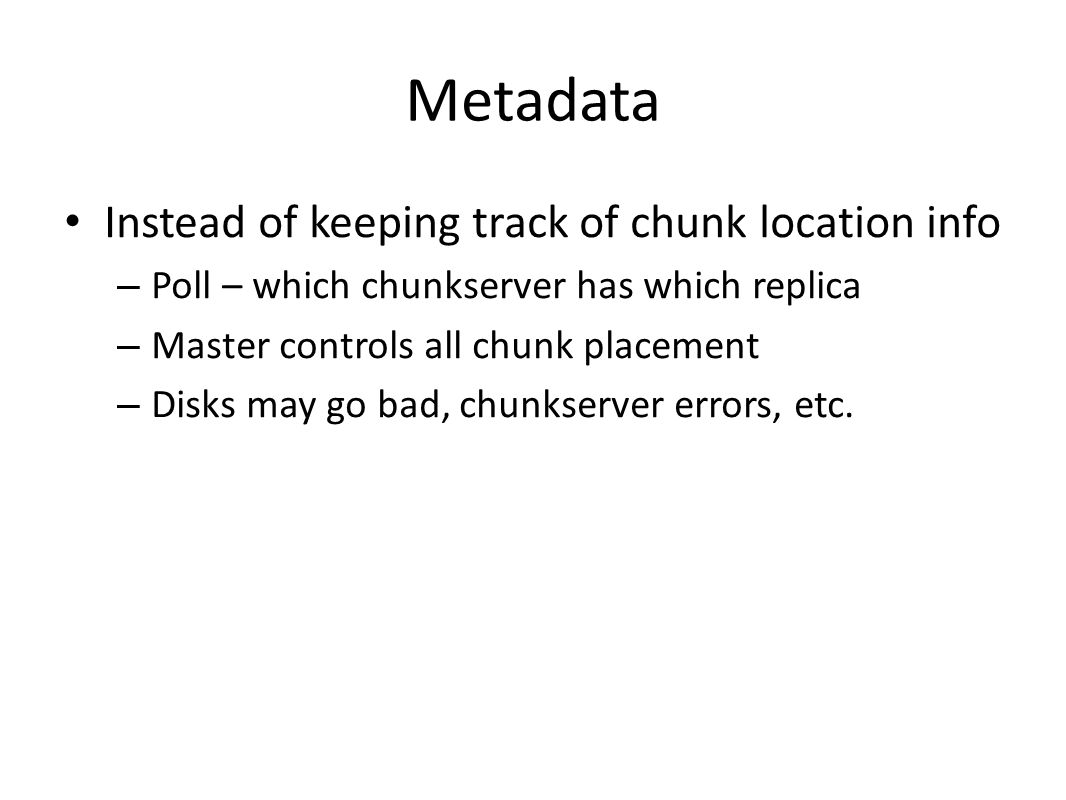 Metadata Instead of keeping track of chunk location info
