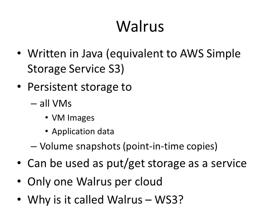 Walrus Written in Java (equivalent to AWS Simple Storage Service S3)