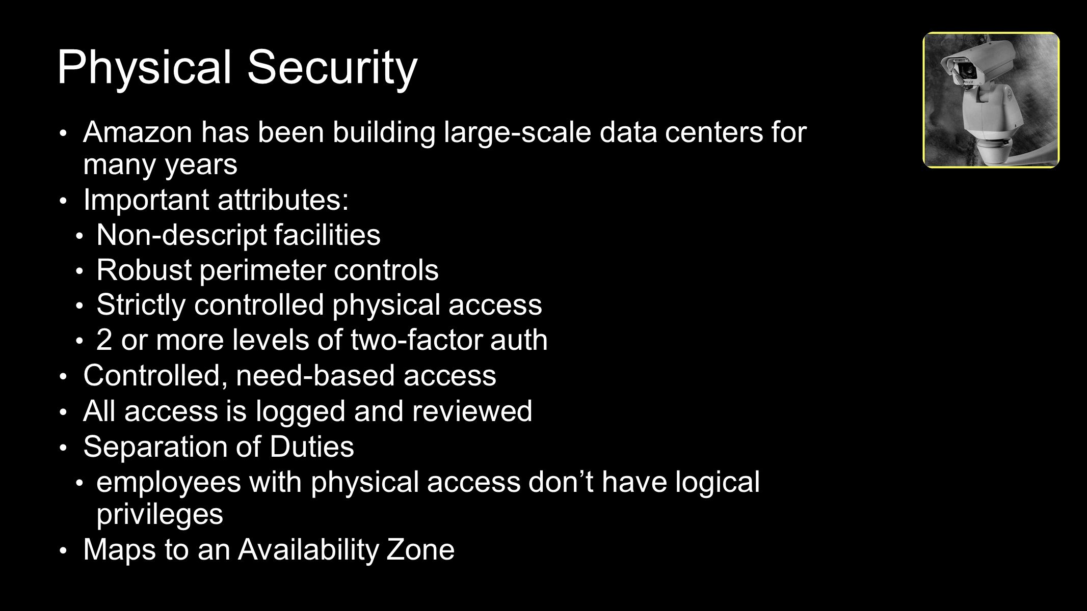 Physical Security Amazon has been building large-scale data centers for many years. Important attributes: