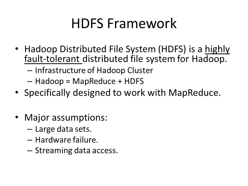 HDFS Framework Hadoop Distributed File System (HDFS) is a highly fault-tolerant distributed file system for Hadoop.