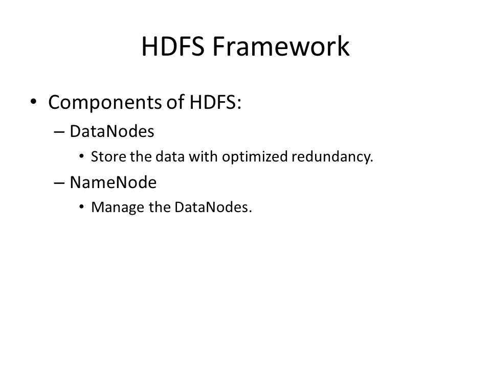 HDFS Framework Components of HDFS: DataNodes NameNode