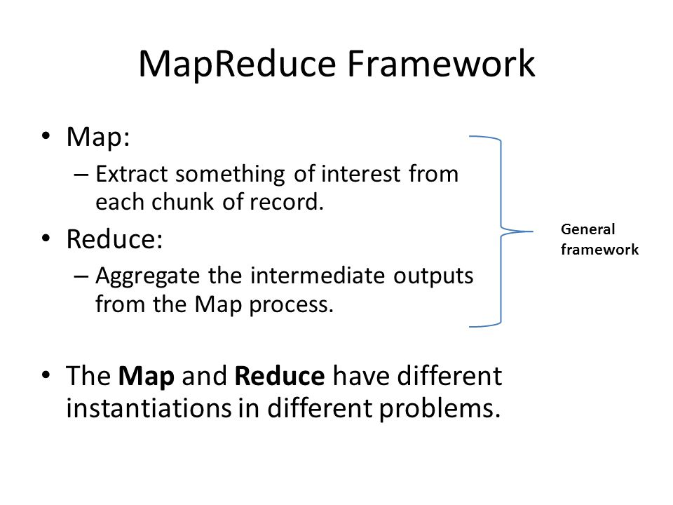 MapReduce Framework Map: Reduce:
