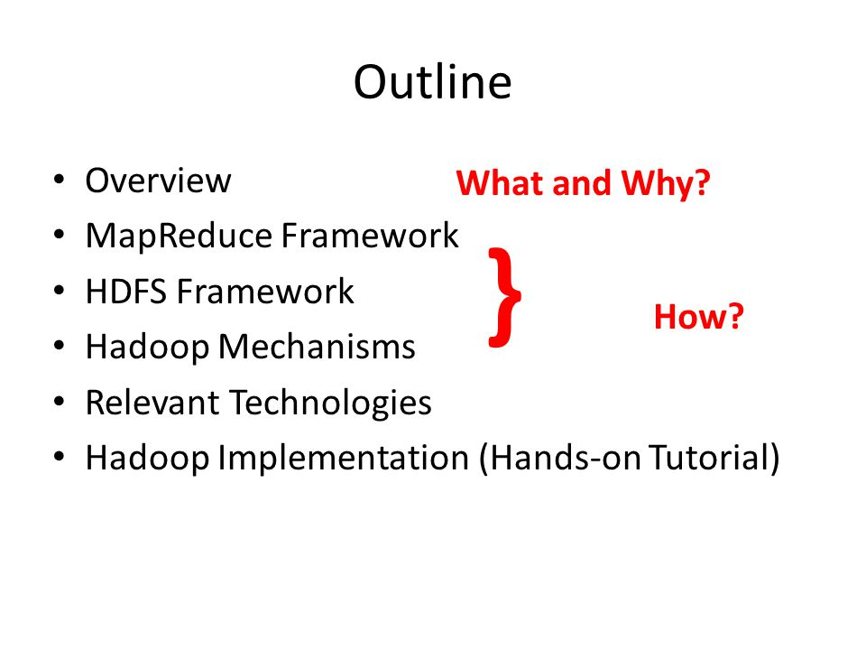 } How Outline Overview What and Why MapReduce Framework