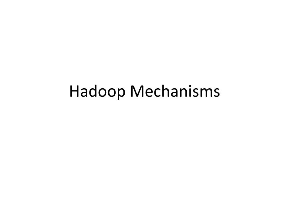 Hadoop Mechanisms