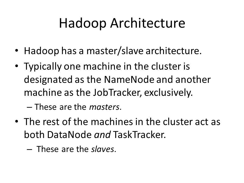 Hadoop Architecture Hadoop has a master/slave architecture.