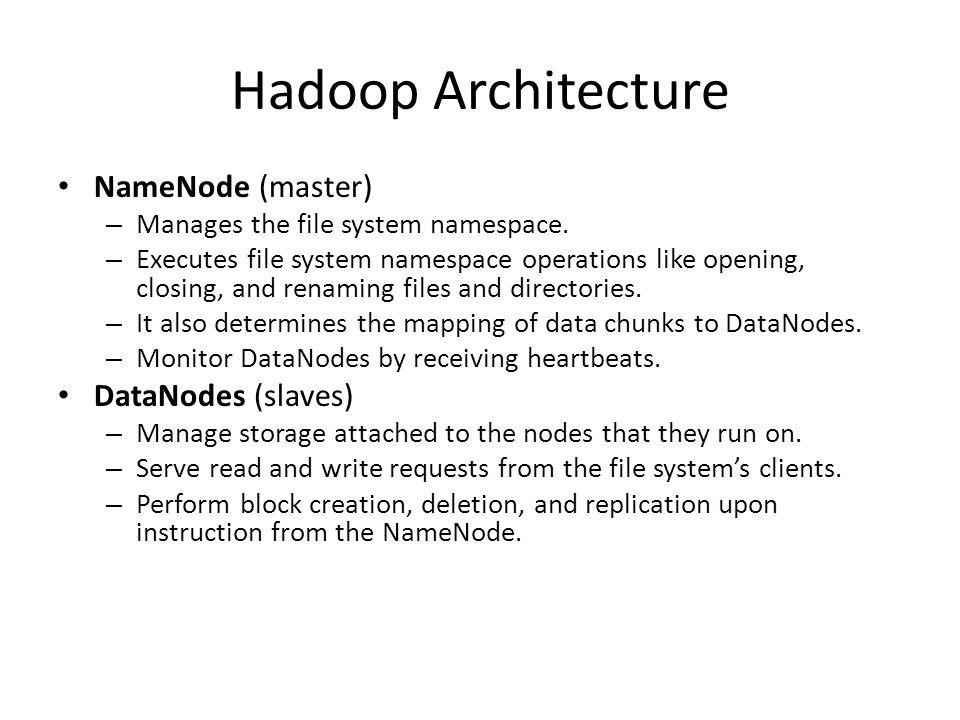 Hadoop Architecture NameNode (master) DataNodes (slaves)