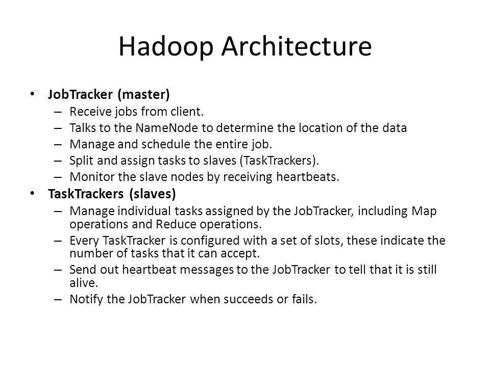 Hadoop Architecture JobTracker (master) TaskTrackers (slaves)