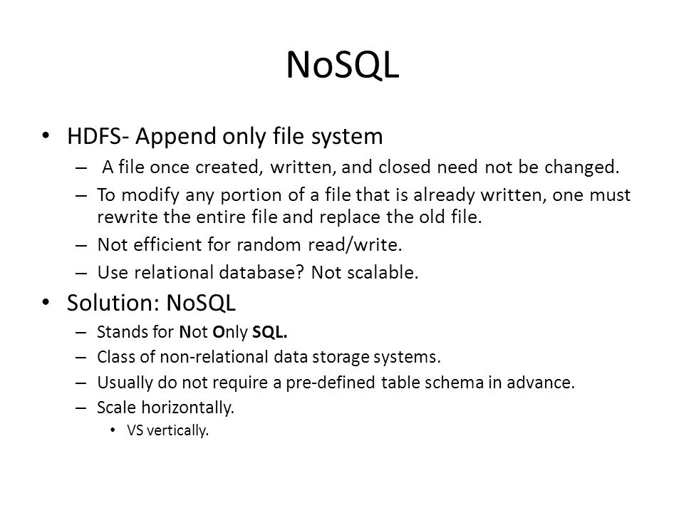 NoSQL HDFS- Append only file system Solution: NoSQL