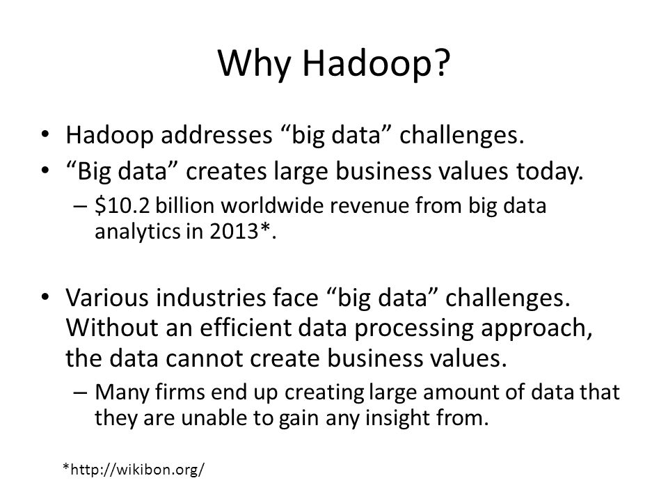 Why Hadoop Hadoop addresses big data challenges.