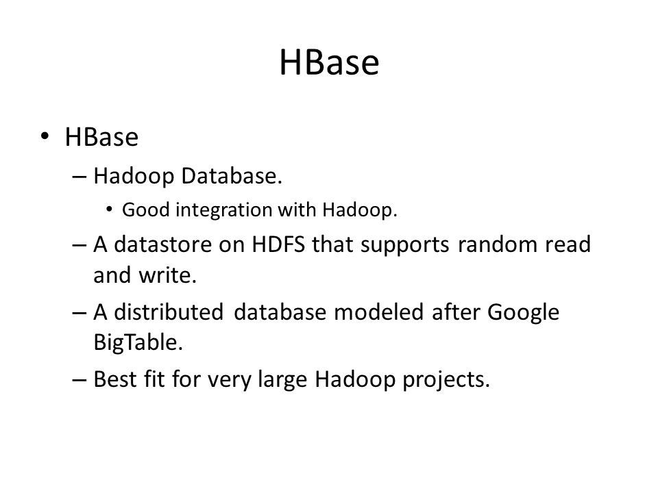 HBase HBase Hadoop Database.