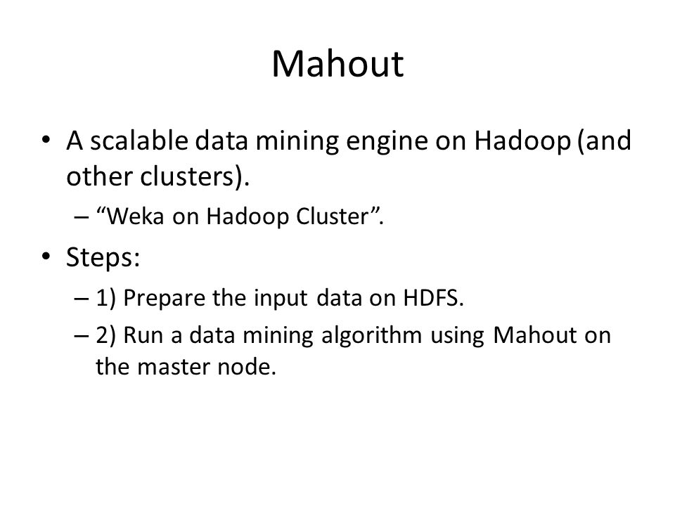 Mahout A scalable data mining engine on Hadoop (and other clusters).