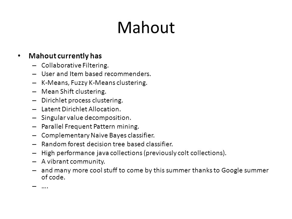 Mahout Mahout currently has Collaborative Filtering.